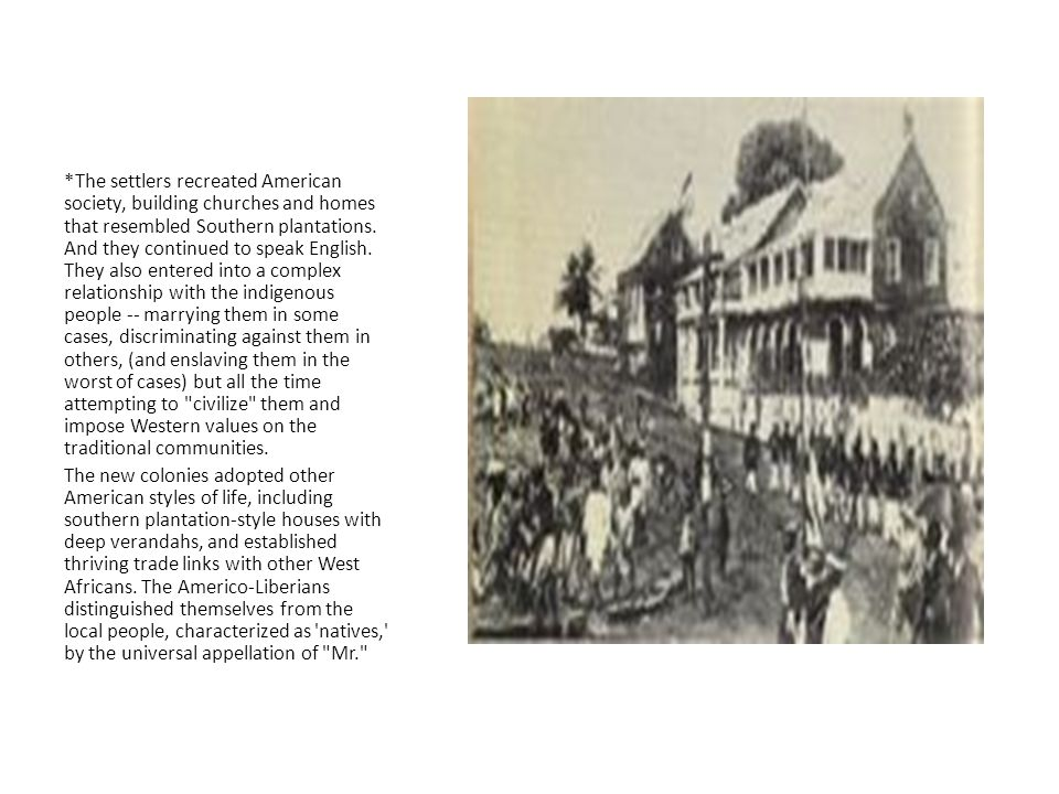*The settlers recreated American society, building churches and homes that resembled Southern plantations. And they continued to speak English. They a