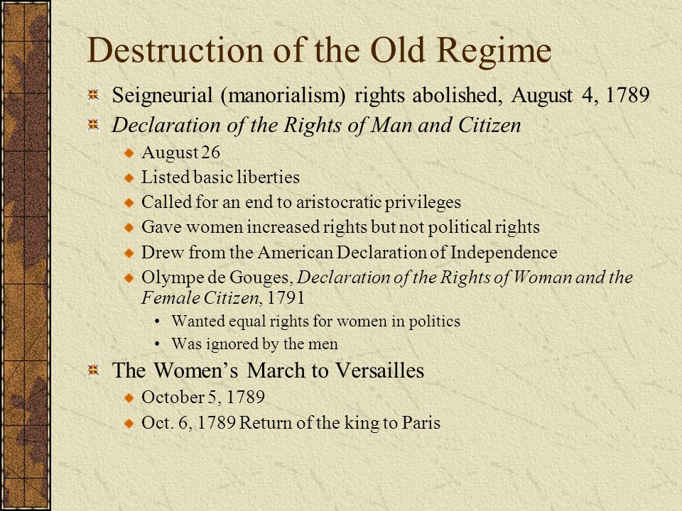 Destruction of the Old Regime Seigneurial (manorialism) rights abolished, August 4, 1789 Declaration of the Rights of Man and Citizen August 26 Listed
