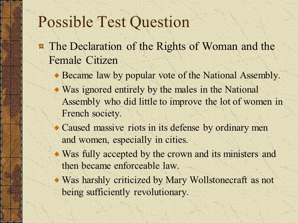 Possible Test Question The Declaration of the Rights of Woman and the Female Citizen Became law by popular vote of the National Assembly. Was ignored
