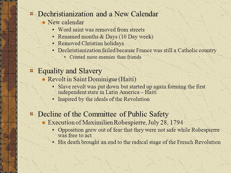 Dechristianization and a New Calendar New calendar Word saint was removed from streets Renamed months & Days (10 Day week) Removed Christian holidays