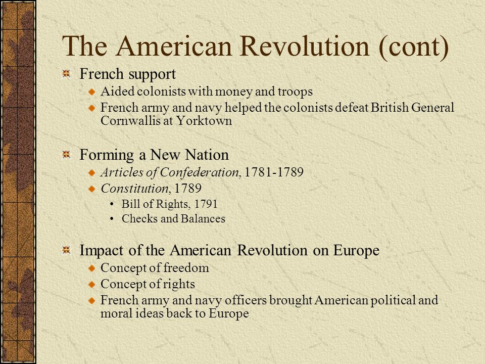 The American Revolution (cont) French support Aided colonists with money and troops French army and navy helped the colonists defeat British General C