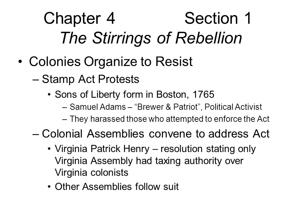 Chapter 4 Section 1 The Stirrings of Rebellion Lexington & Concord –British troops march on to Concord –By this time, 3 or 4 thousand minutemen had arrived –Using guerilla tactics they pick off marching troops –British Troops humbly return to Boston