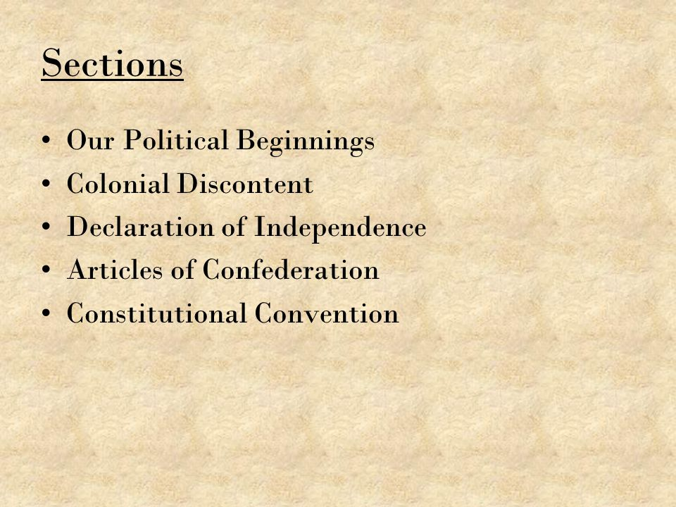 Our Political Beginnings I.Basic Concepts of Government A.Ordered Government B.Limited Government C.Representative Government II.Important English Documents A.Magna Carta B.The Petition of Right C.The English Bill of Rights III.The English Colonies A.Royal Colonies B.Charter Colonies C.Proprietary Colonies