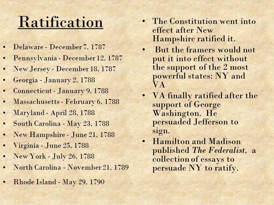 Ratification Delaware - December 7, 1787 Pennsylvania - December 12, 1787 New Jersey - December 18, 1787 Georgia - January 2, 1788 Connecticut - Janua