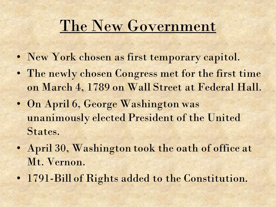 The New Government New York chosen as first temporary capitol. The newly chosen Congress met for the first time on March 4, 1789 on Wall Street at Fed