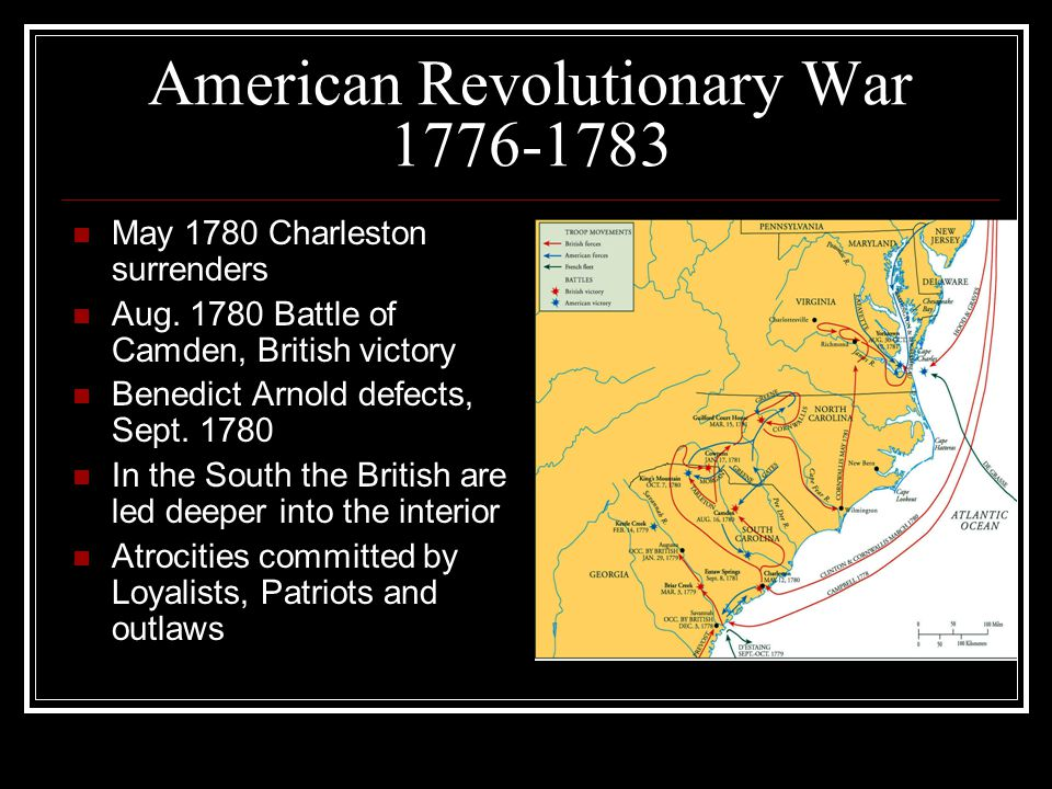 American Revolutionary War 1776-1783 May 1780 Charleston surrenders Aug.