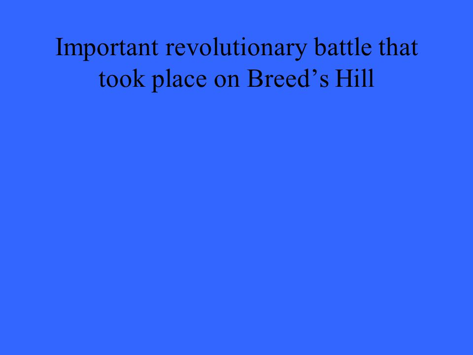 Important revolutionary battle that took place on Breed's Hill