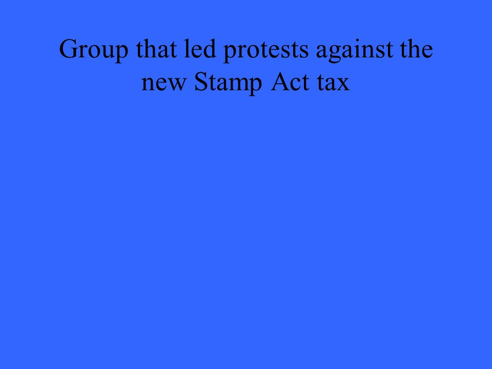 Group that led protests against the new Stamp Act tax