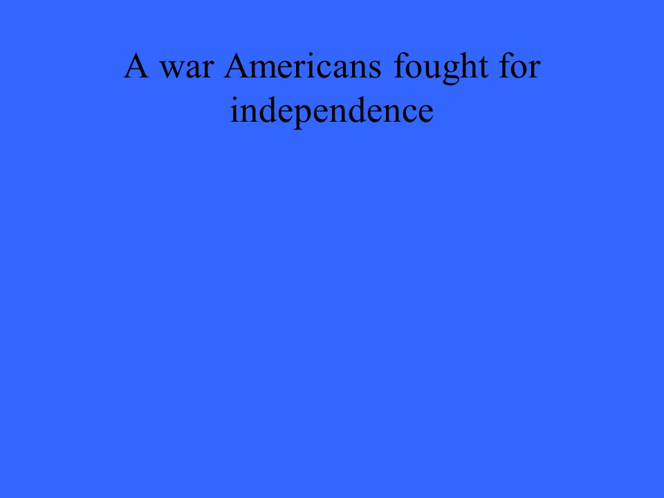 A war Americans fought for independence