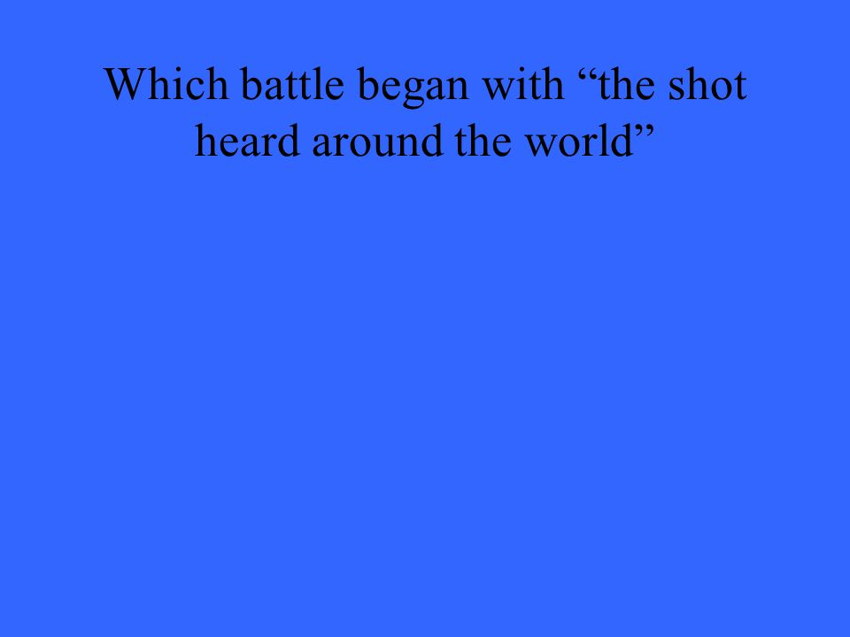 Which battle began with the shot heard around the world