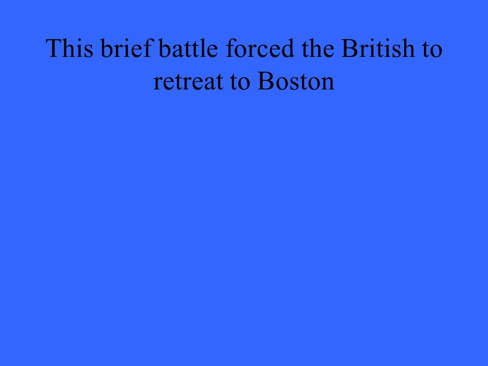 This brief battle forced the British to retreat to Boston