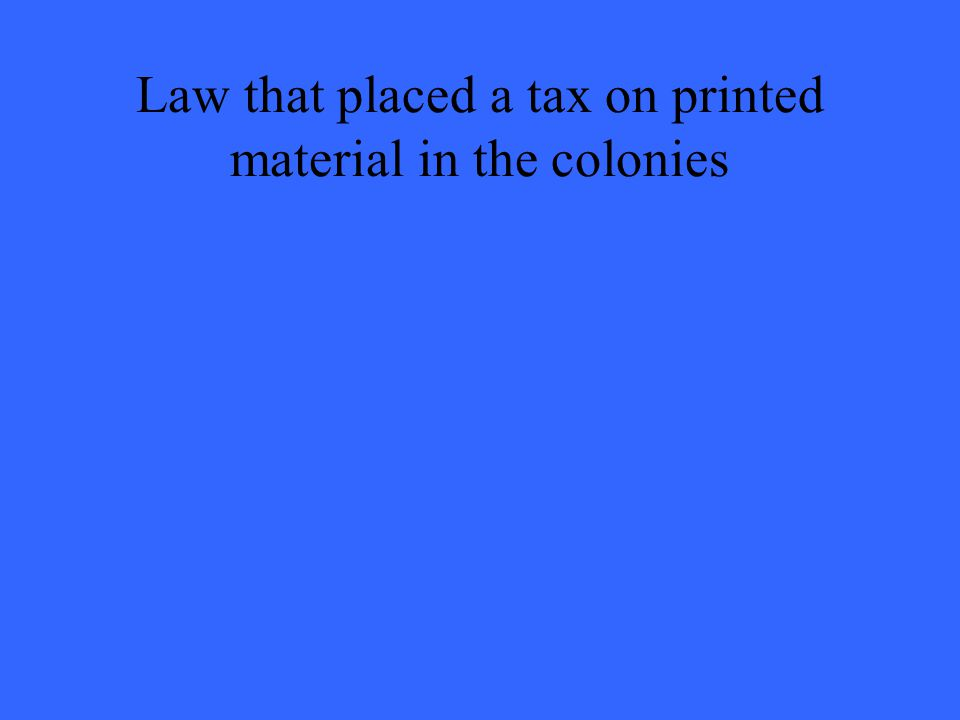 Law that placed a tax on printed material in the colonies