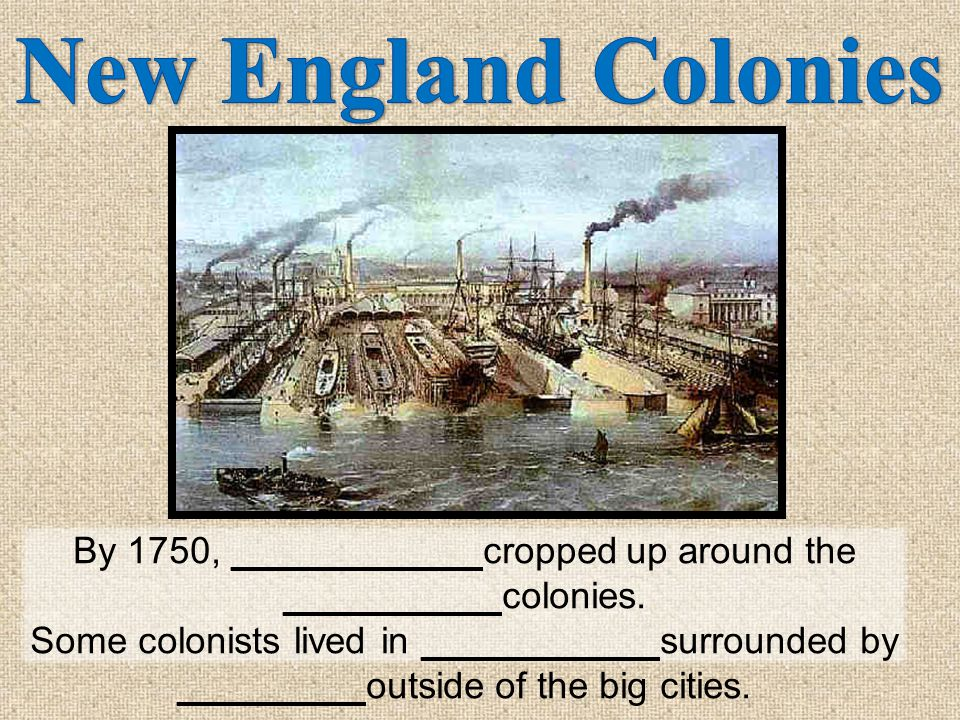 -_______ and ________communities -made their own clothes and shoes -corn and _________grew in large numbers and much was ________ to __________ -_________ was the major New England port.