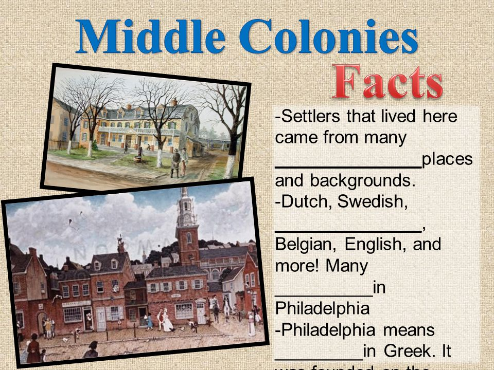 -Sometimes called the ___________________ colonies because they grew so many crops for making bread.