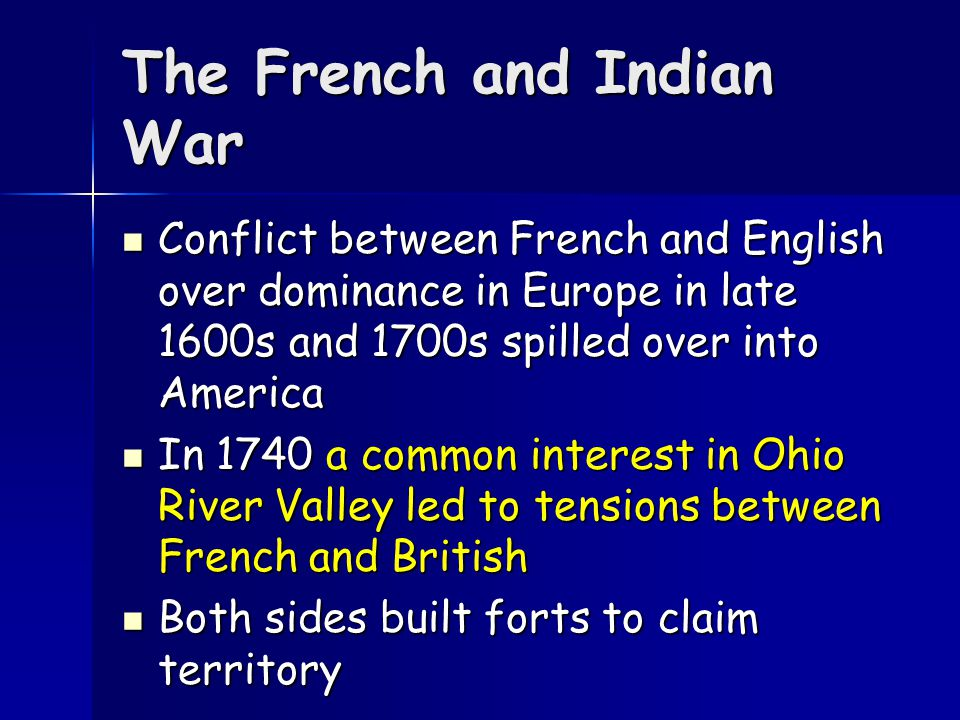 The French and Indian War A War Between France and England and their allies in Colonial North America Why