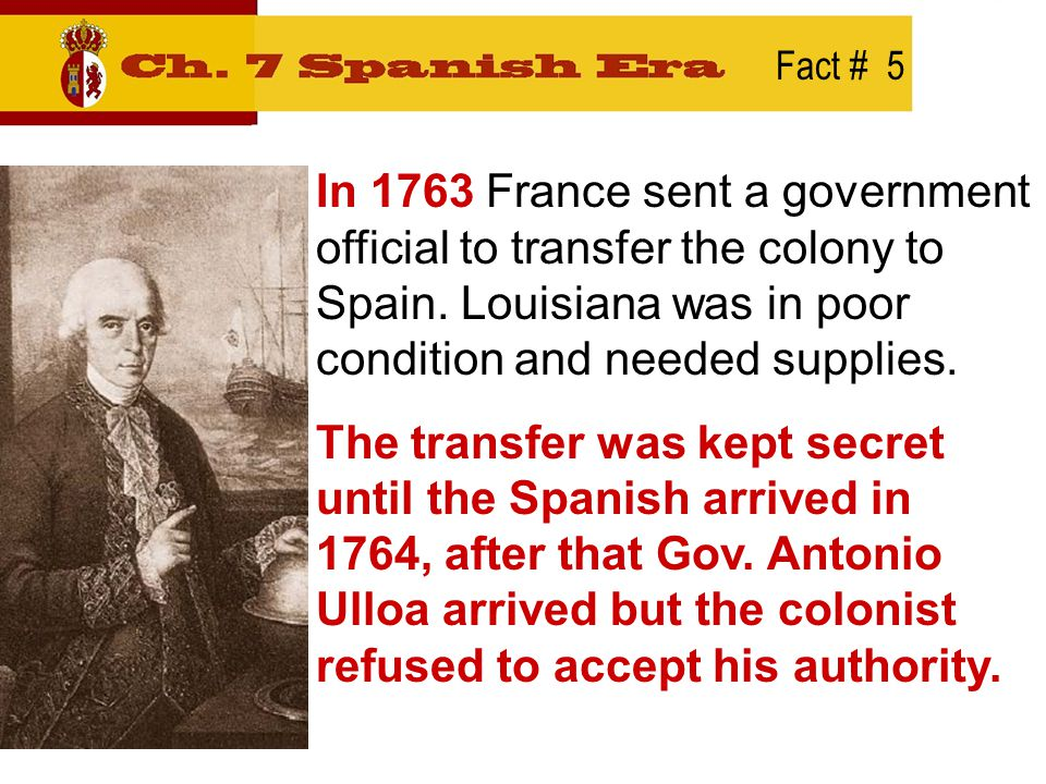 Fact # 6 Ulloa arrived with only 75 soldiers and one ship.