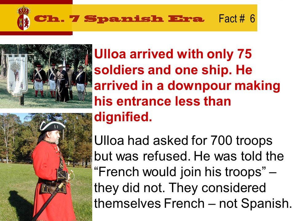 Fact # 7 Ulloa was soft spoken, gentle and tried to befriend the colonists.