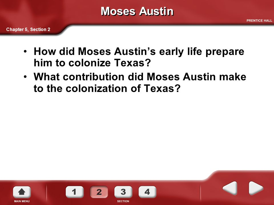 Moses Austin How did Moses Austin's early life prepare him to colonize Texas? What contribution did Moses Austin make to the colonization of Texas? Ch