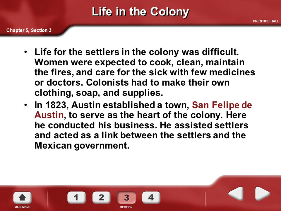 Life in the Colony Life for the settlers in the colony was difficult. Women were expected to cook, clean, maintain the fires, and care for the sick wi