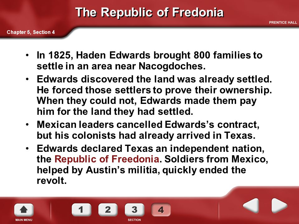 The Republic of Fredonia In 1825, Haden Edwards brought 800 families to settle in an area near Nacogdoches. Edwards discovered the land was already se