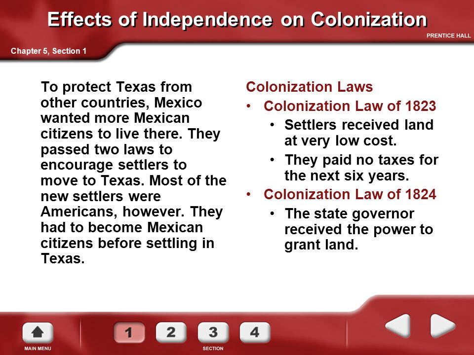 Effects of Independence on Colonization To protect Texas from other countries, Mexico wanted more Mexican citizens to live there. They passed two laws