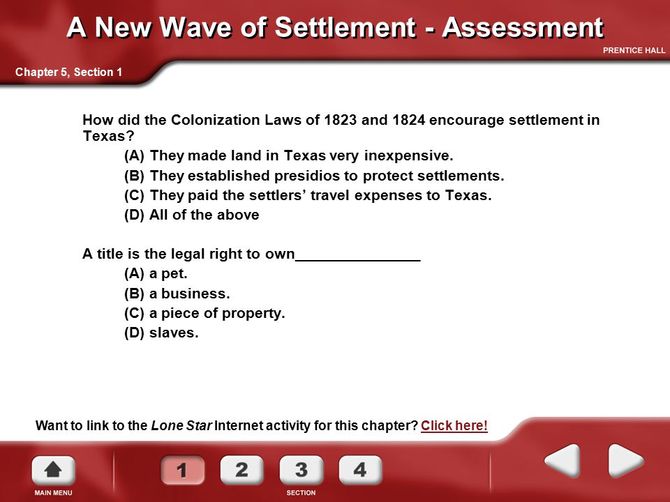 A New Wave of Settlement - Assessment How did the Colonization Laws of 1823 and 1824 encourage settlement in Texas? (A) They made land in Texas very i