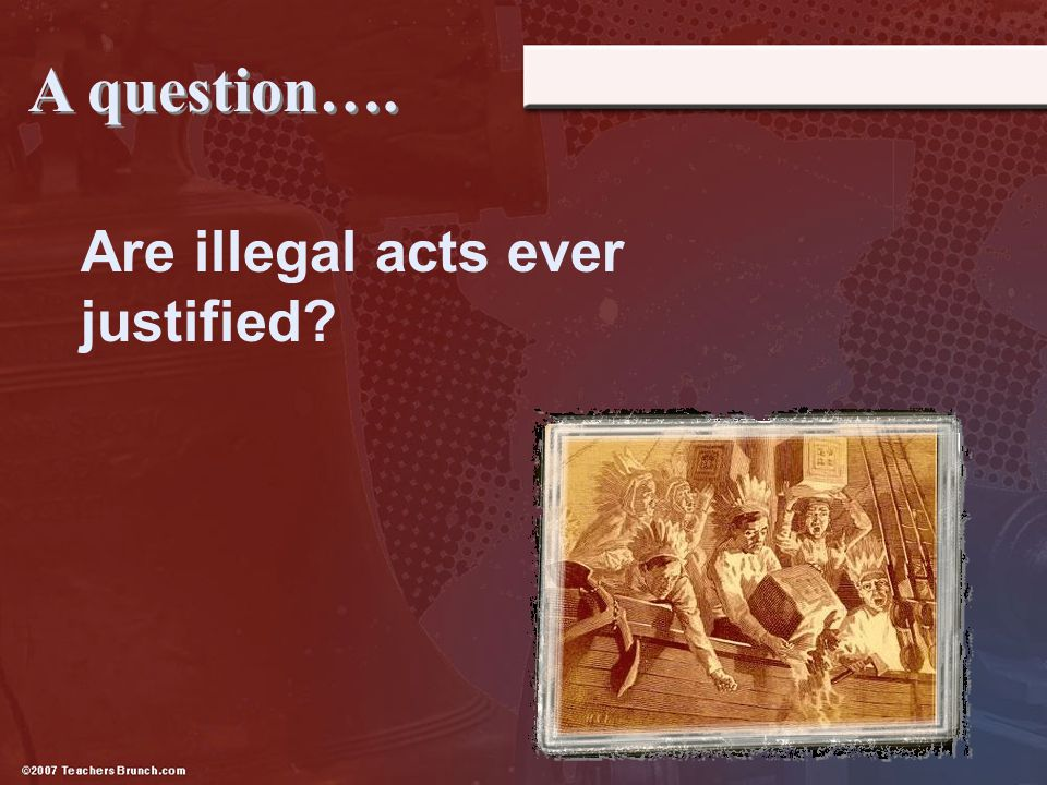A question…. Are illegal acts ever justified?