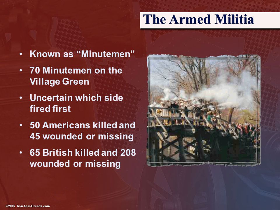 """The Armed Militia Known as """"Minutemen"""" 70 Minutemen on the Village Green Uncertain which side fired first 50 Americans killed and 45 wounded or missin"""