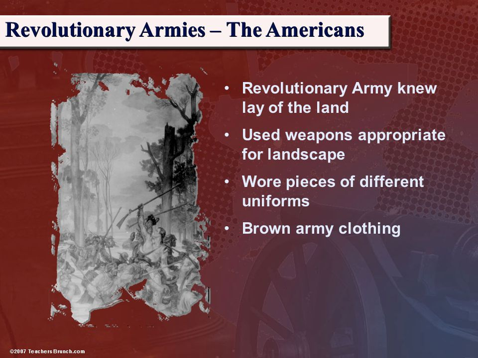Revolutionary Army knew lay of the land Used weapons appropriate for landscape Wore pieces of different uniforms Brown army clothing Revolutionary Arm