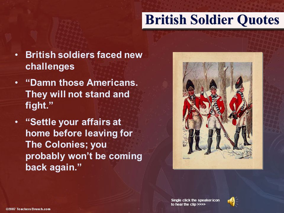 """British Soldier Quotes British soldiers faced new challenges """"Damn those Americans. They will not stand and fight."""" """"Settle your affairs at home befor"""