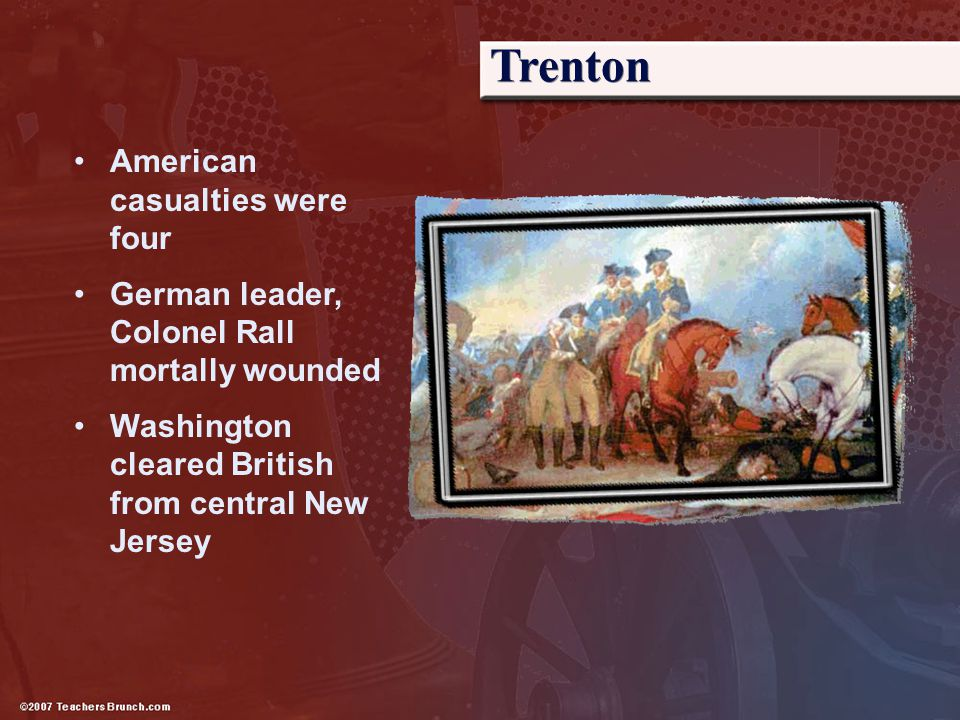 Trenton American casualties were four German leader, Colonel Rall mortally wounded Washington cleared British from central New Jersey