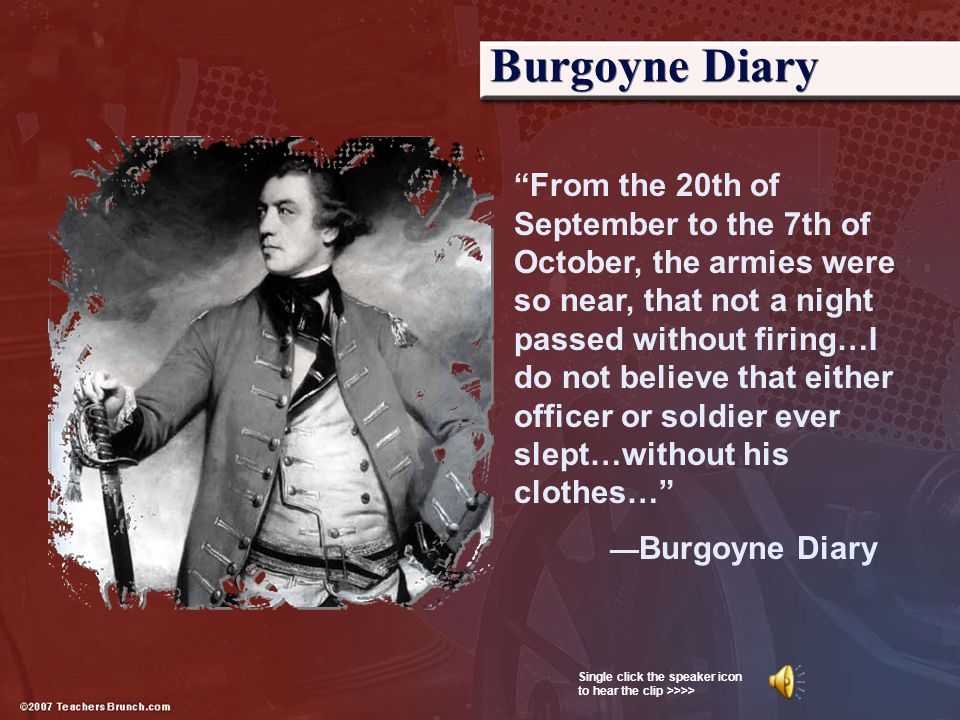 """Burgoyne Diary """"From the 20th of September to the 7th of October, the armies were so near, that not a night passed without firing…I do not believe tha"""