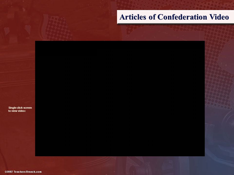Articles of Confederation Video Single click screen to view video: