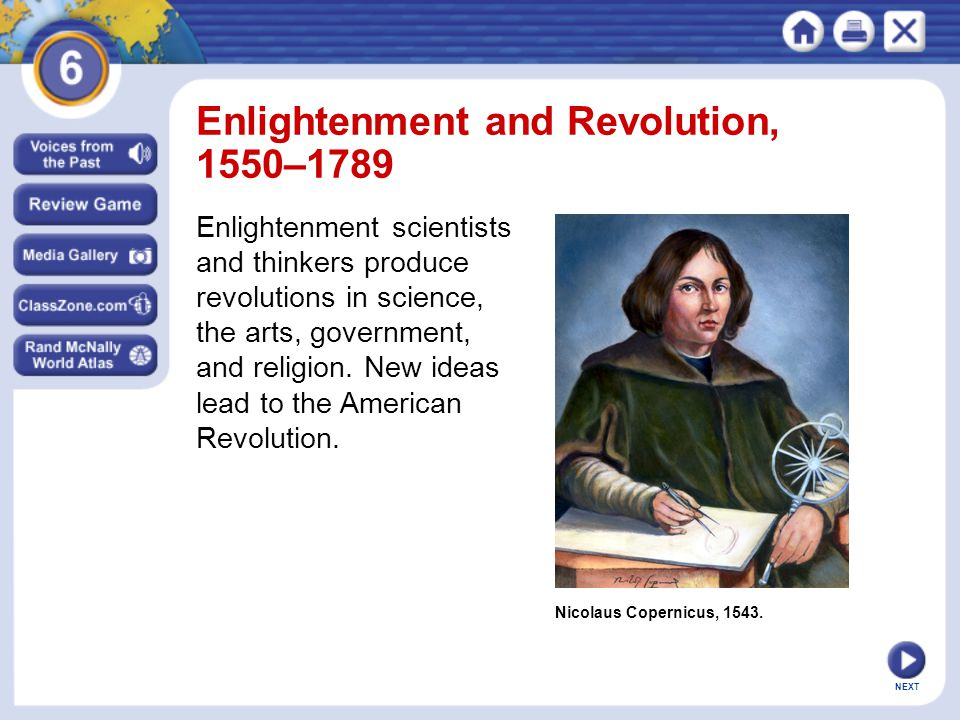 NEXT Nicolaus Copernicus, 1543. Enlightenment and Revolution, 1550–1789 Enlightenment scientists and thinkers produce revolutions in science, the arts