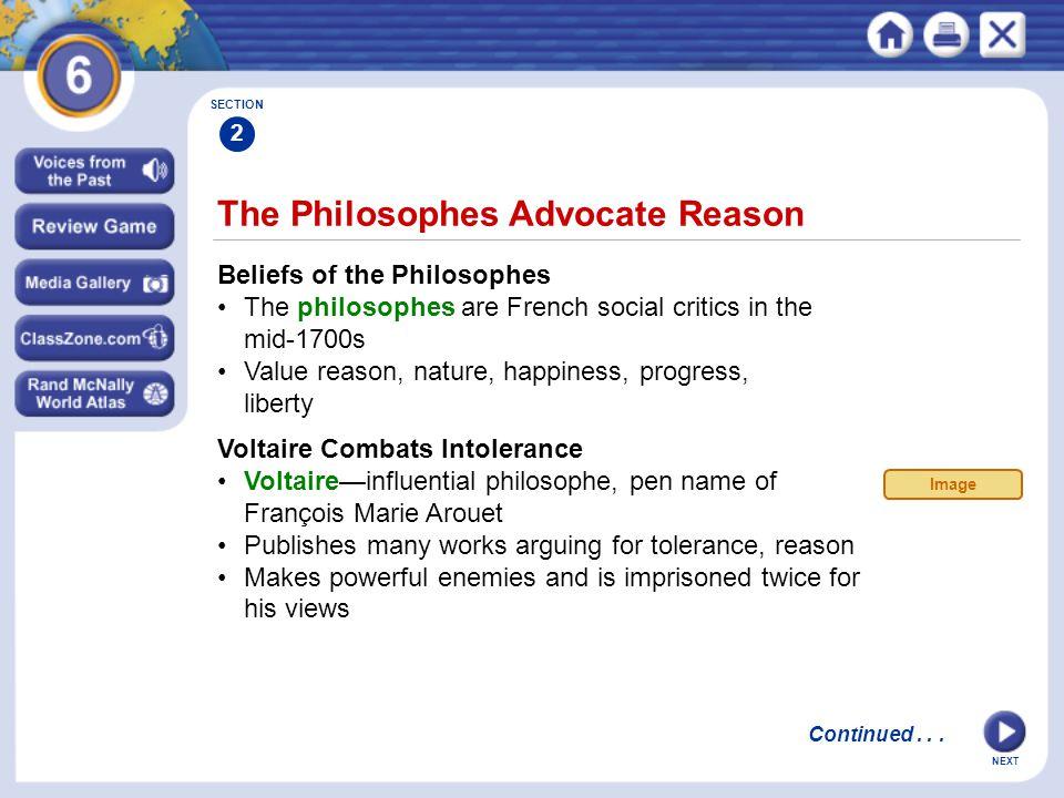 NEXT The Philosophes Advocate Reason Beliefs of the Philosophes The philosophes are French social critics in the mid-1700s Value reason, nature, happi