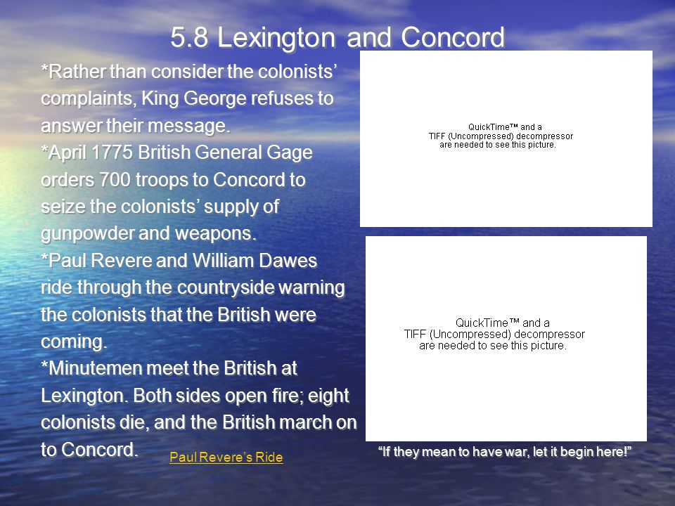5.8 Lexington and Concord *Rather than consider the colonists' complaints, King George refuses to answer their message.