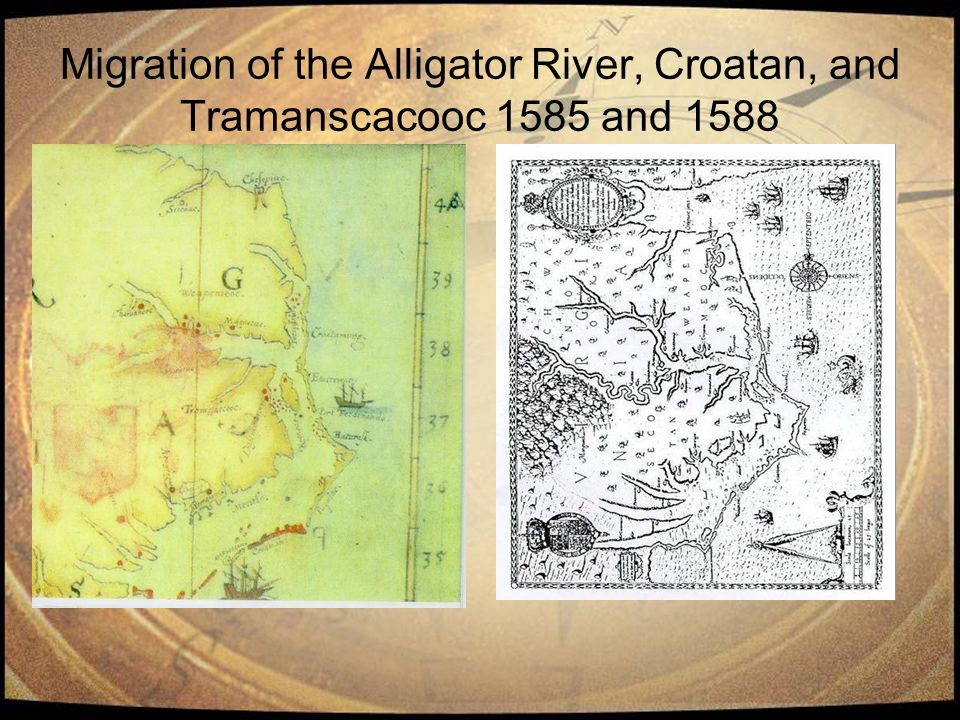Migration of the Alligator River, Croatan, and Tramanscacooc 1585 and 1588