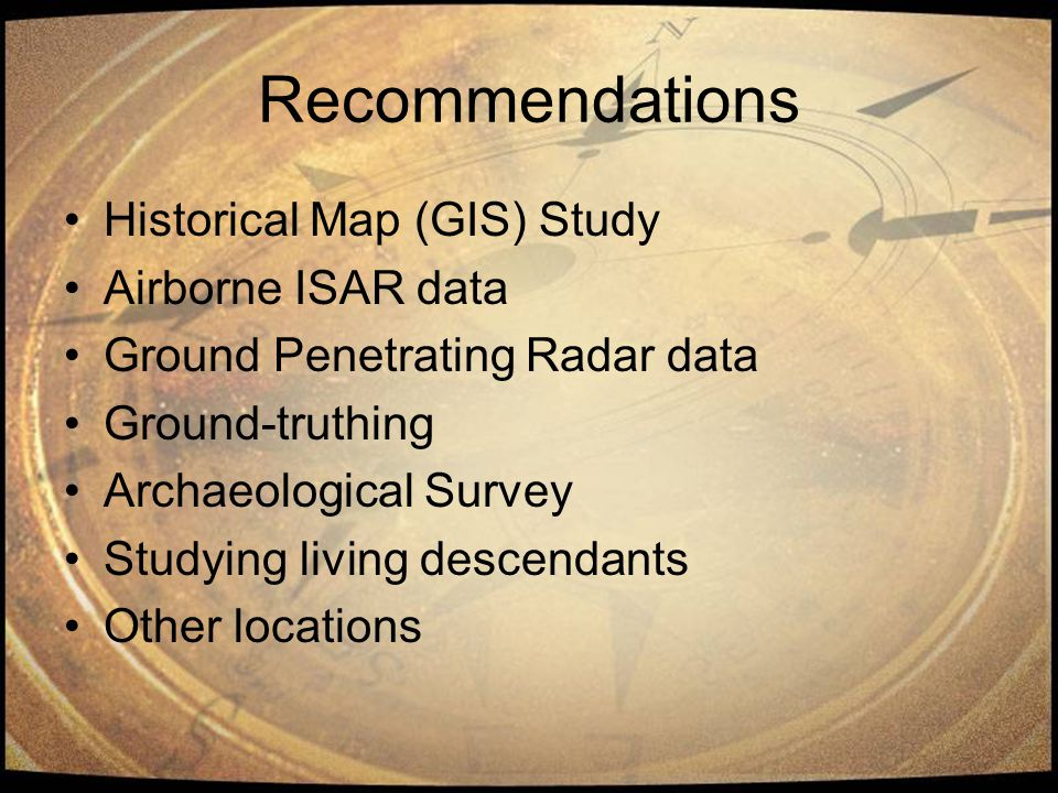 Recommendations Historical Map (GIS) Study Airborne ISAR data Ground Penetrating Radar data Ground-truthing Archaeological Survey Studying living desc