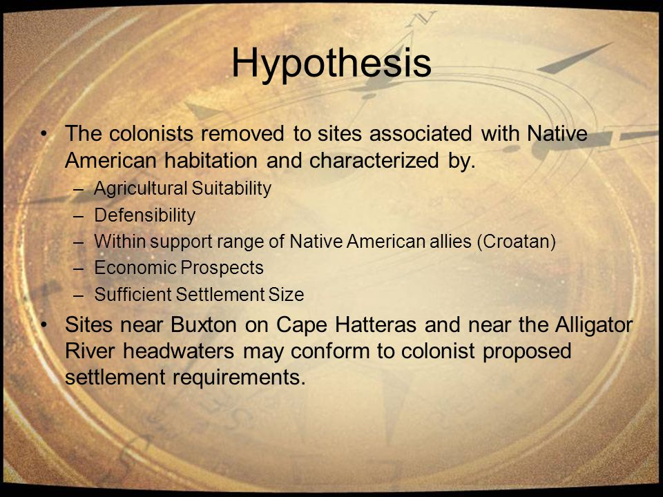 Hypothesis The colonists removed to sites associated with Native American habitation and characterized by.
