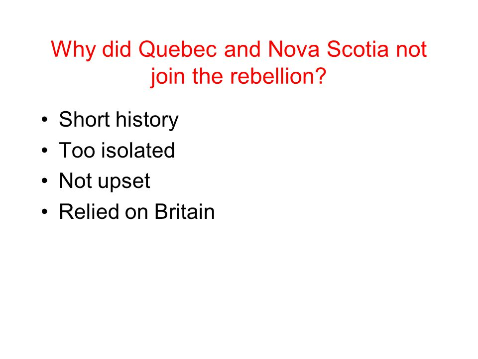 Why did Quebec and Nova Scotia not join the rebellion.