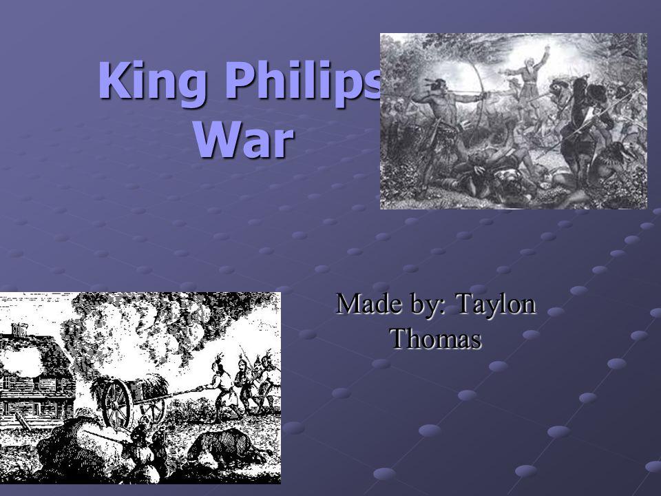 King Philips War Made by: Taylon Thomas