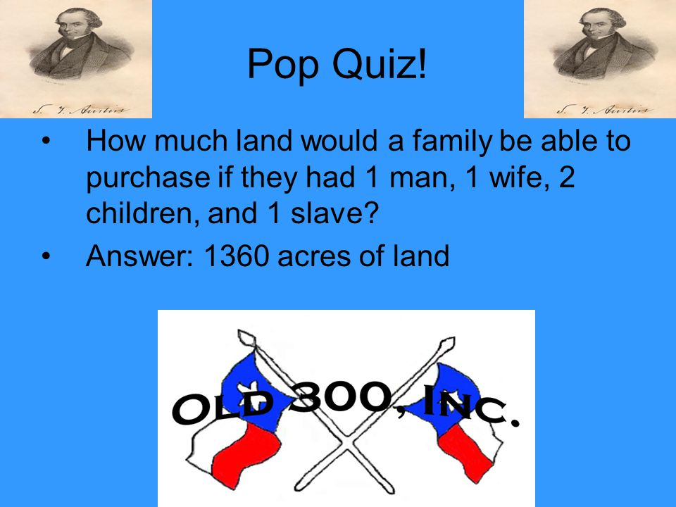 Pop Quiz! How much land would a family be able to purchase if they had 1 man, 1 wife, 2 children, and 1 slave? Answer: 1360 acres of land