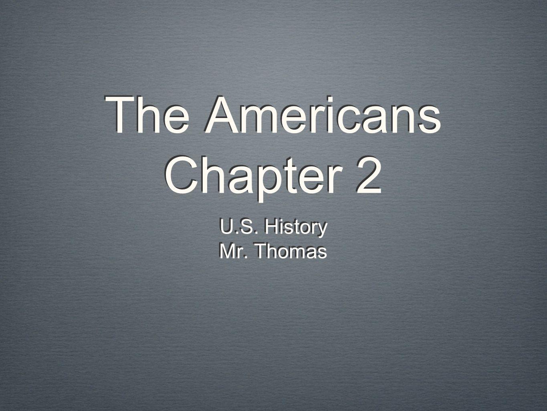 The Americans Chapter 2 U.S. History Mr. Thomas U.S. History Mr. Thomas