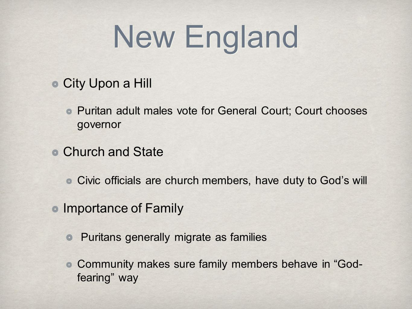 New England City Upon a Hill Puritan adult males vote for General Court; Court chooses governor Church and State Civic officials are church members, h