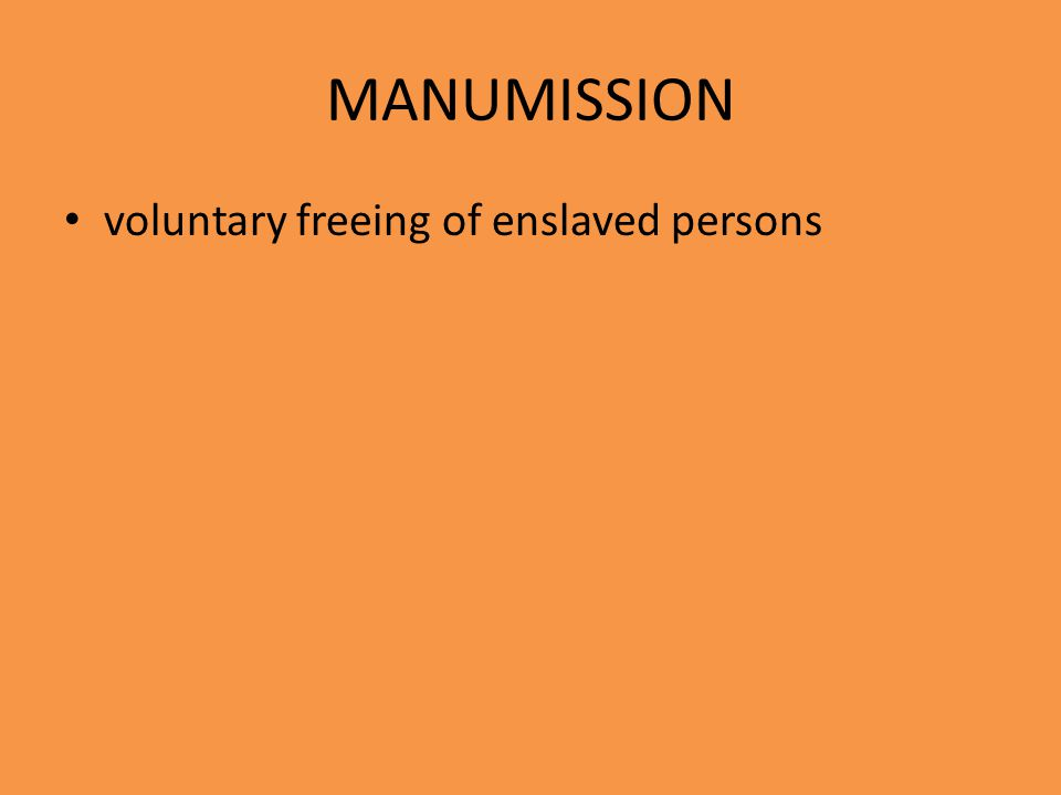 MANUMISSION voluntary freeing of enslaved persons