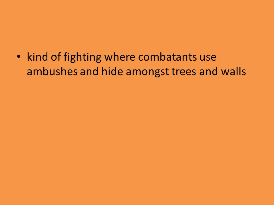 kind of fighting where combatants use ambushes and hide amongst trees and walls