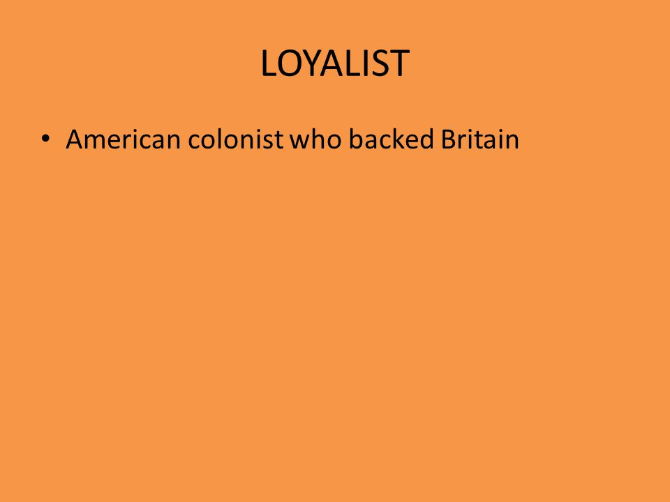 LOYALIST American colonist who backed Britain