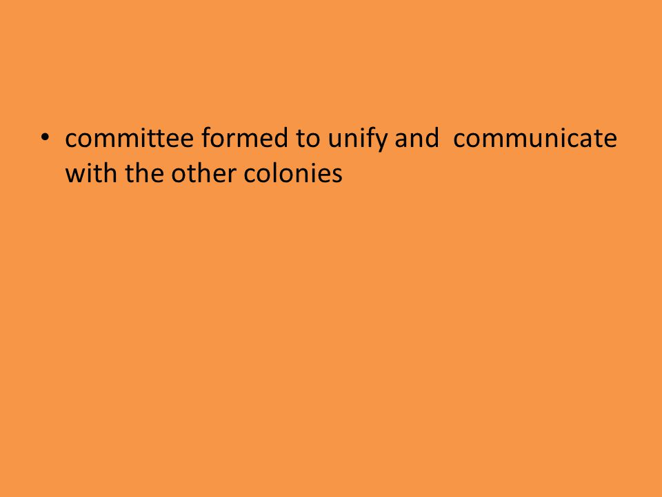 committee formed to unify and communicate with the other colonies