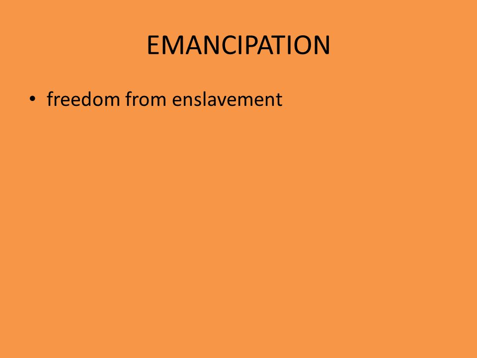 EMANCIPATION freedom from enslavement