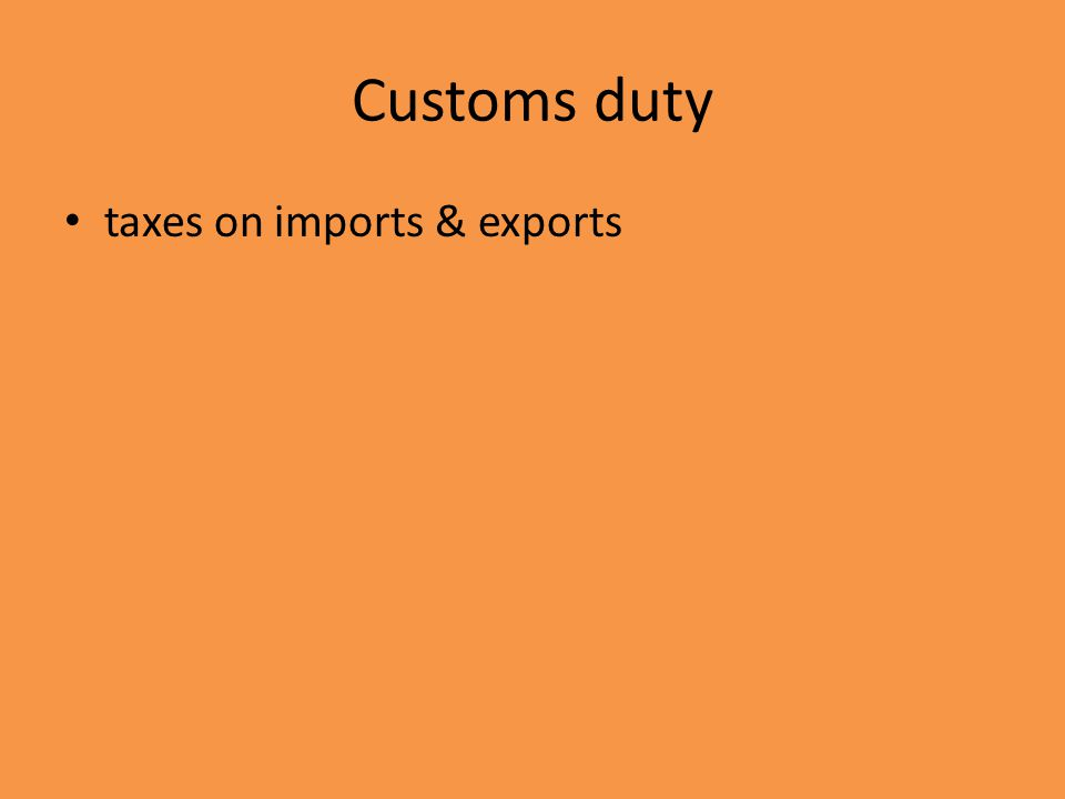 Customs duty taxes on imports & exports